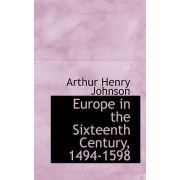 Europe in the Sixteenth Century, 1494-1598 by Arthur Henry Johnson