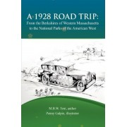 A 1928 Road Trip from the Berkshires of Western Massachusetts to the National Parks of the West by M B W Tent