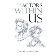 The Actors Within Us