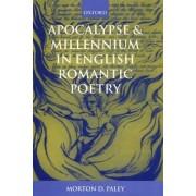 Apocalypse and Millenium in English Romantic Poetry by Emeritus Professor Morton D Paley