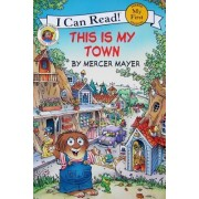 Little Critter: This Is My Town (I Can Read My First Shared Reading) by Mercer Mayer