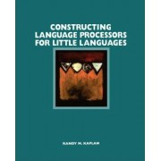 Constructing Language Processors for Little Languages by Randy M. Kaplan