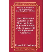 The Differential Calculus as the Model of Desire in French Fiction of the Seventeenth and Eighteenth Centuries by Kenneth C. Hockman