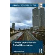 Global Corporations in Global Governance by Christopher May