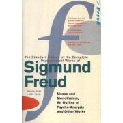 The Complete Psychological Works of Sigmund Freud: Moses and Monotheism, An Outline Pf Psycho-analysis and Other Works Vol.23 by Sigmund Freud