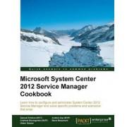 Microsoft System Center 2012 Service Manager Cookbook by Samuel Erskine