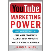 YouTube Marketing Power: How to Use Video to Find More Prospects, Launch Your Products, and Reach a Massive Audience by Jason Miles