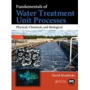 Fundamentals of Water Treatment Unit Processes by David W. Hendricks