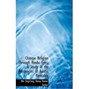 Chinese Religion Through Hindu Eyes; A Study in the Tendencies of Asiatic Mentality by Wu Ting-Fang