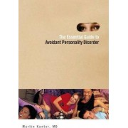 The Essential Guide to Overcoming Avoidant Personality Disorder by Martin Kantor
