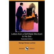 Letters from a Self-Made Merchant to His Son (Illustrated Edition) (Dodo Press) by George Horace Lorimer