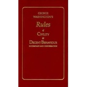 George Washington's Rules of Civility and Decent Behaviour by George Washington