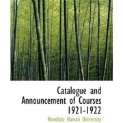 Catalogue and Announcement of Courses 1921-1922 by Honolulu Hawaii University