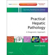 Practical Hepatic Pathology: A Diagnostic Approach by Romil Saxena