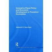 Innovative Fiscal Policy and Economic Development in Transition Economies by Aleksandr V. Gevorkyan