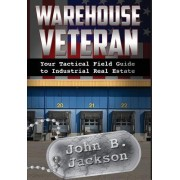 Warehouse Veteran: Your Tactical Field Guide to Industrial Real Estate