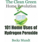 101 Home Uses of Hydrogen Peroxide by Mundt Becky
