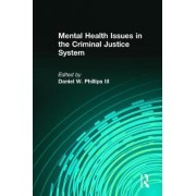 Mental Health Issues in the Criminal Justice System by Daniel W. Phillips