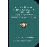 Annala Uladh, Annals of Ulster V1, 431-1056 by William M Hennessy