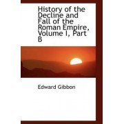 History of the Decline and Fall of the Roman Empire, Volume I, Part B by Edward Gibbon