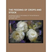 The Feeding of Crops and Stock; An Introduction to the Science of the Nutrition of Plants and Animals by Daniel Hall