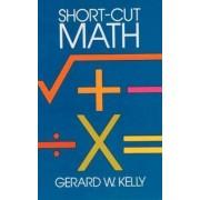 Short-Cut Mathematics by G. W. Kelly