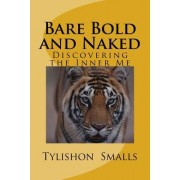 Bare Bold and Naked: Discovering the Inner Me
