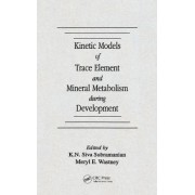 Kinetic Models of Trace Element and Mineral Metabolism During Development: 3.5 Diskette with Modelling Software by K.N. Siva Subramanian