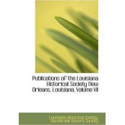 Publications of the Louisiana Historical Society New Orleans, Louisiana, Volume VII by Glazebrook Record Historical Society