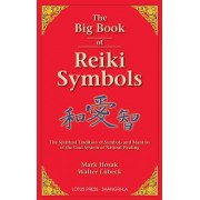 The Big Book of Reiki Symbols: The Spiritual Transition of Symbols and Mantras of the Usui System of Natural Healing