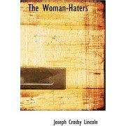 The Woman-Haters by Joseph Crosby Lincoln