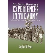 Mr. Dunn Browne's Experiences in the Army by Samuel W. Fiske