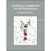 Physical Chemistry for the Biosciences by Raymond Chang