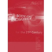 Civil Engineering Body of Knowledge for the 21st Century by Body of Knowledge Committee of the Committee on Academic prerequisites for Professional Practice