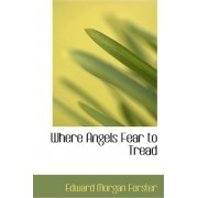 Where Angels Fear to Tread by E M Forster