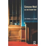 Simone Weil as We Knew Her by Gustave Thibon