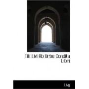 Titi Livi AB Urbe Condita Libri by Livy