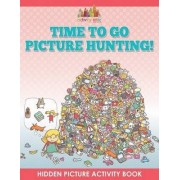 Time to Go Picture Hunting! Hidden Picture Activity Book by Activity Attic Books