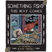 Something Fishy This Way Comes by Ray Troll