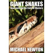 Giant Snakes - Unwravelling the Coils of Mystery by Michael Newton