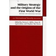 Military Strategy and the Origins of the First World War by Steven E. Miller