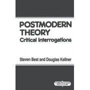 Postmodern Theory by Steven Best