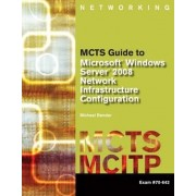 MCTS Guide to Microsoft Windows Server 2008 Network Infrastructure Configuration (exam #70-642) by Michael Bender