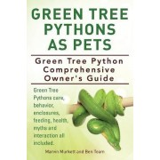 Green Tree Pythons as Pets. Green Tree Python Comprehensive Owner's Guide. Green Tree Pythons Care, Behavior, Enclosures, Feeding, Health, Myths and Interaction All Included. by Marvin Murkett