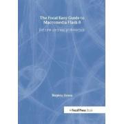 Focal Easy Guide to Macromedia Flash 8 by Birgitta Hosea