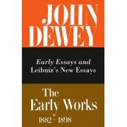 The Collected Works of John Dewey: 1882-1888, Early Essays and Leibniz's New Essays Concerning the Human Understanding Volume 1 by John Dewey