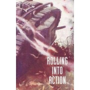 Rolling into Action, Memoirs of A Tank Corps Section Commander by Captain D. E. Hickey