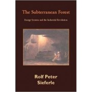 The Subterranean Forest by Rolf Peter Sieferle
