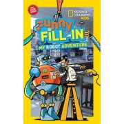 National Geographic Kids Funny Fill-In: My Robot Adventure