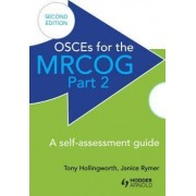 OSCES for the MRCOG: A Self-Assessment Guide Part 2 by Antony Hollingworth